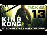 King Kong Walkthrough Part 13 (Xbox 360) No Commentary - Movie Game