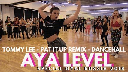 TOMMY LEE - PAT IT UP - AYA LEVEL CHOREO AT SPECIAL GYAL RUSSIA 2018