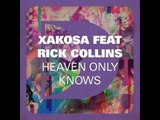 Xakosa featuring Rick Collins - Heaven Only Knows