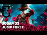 JOGAMOS JUMP FORCE na E3: Dragon Ball vs. Naruto vs. One Piece!