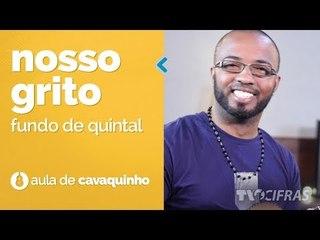 FUNDO DE QUINTAL - NOSSO GRITO (como tocar - aula de cavaquinho)