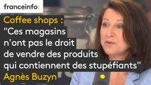"""Coffee shops : """"Ces magasins n'ont pas le droit de vendre des produits qui contiennent des stupéfiants"""" dit Agnès Buzyn qui affirme """"on va leur demander d'arrêter de vendre des stupéfiants"""""""