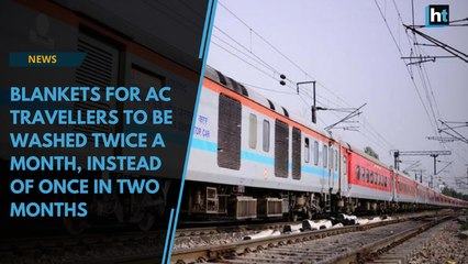 Blankets for AC travellers to be washed twice a month, instead of once in two months: Railways