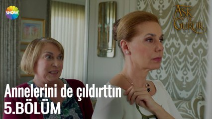 """Aşk Ve Gurur 5.Bölüm   """"Annelerini de çıldırttın"""""""