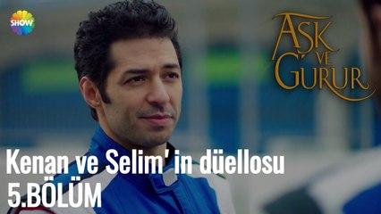 Aşk Ve Gurur 5.Bölüm   Kenan ve Selim'in düellosu