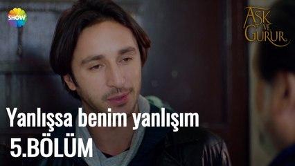 """Aşk Ve Gurur 5.Bölüm   ''Yanlışsa benim yanlışım"""""""