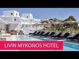 LIVIN MYKONOS HOTEL - GREECE, DRAFAKI