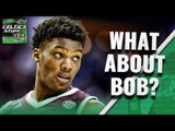 What About Bob? ROBERT WILLIAMS Realistic Expectations With CELTICS