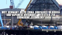 Why Germany Helps China Surpasses U.S, Russia & Japan overnight, with Its U 214 Submarine Tech.