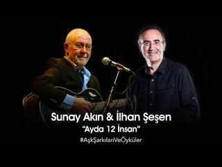 Sunay Akın & İlhan Şeşen -  Ayda 12 İnsan