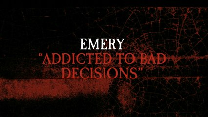 Emery - Addicted To Bad Decisions
