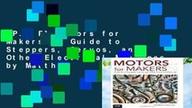 [P.D.F] Motors for Makers: A Guide to Steppers, Servos, and Other Electrical Machines by Matthew