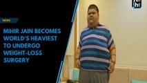 Mihir Jain becomes world's heaviest to undergo weight-loss surgery