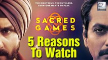 5 Reasons To Watch Sacred Games   India's First Netflix Original