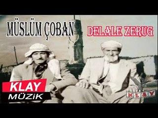 Müslüm Çoban - Delale Zerug (2) KLAY MUZİK