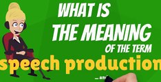 What is SPEECH PRODUCTION? What does SPEECH PRODUCTION mean? SPEECH PRODUCTION meaning