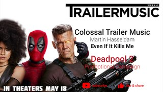Deadpool 2 - Promotional Campaign Music - Colossal Trailer Music  - Even If It Kills Me