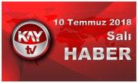 10 Temmuz 2018 Kay Tv Haber