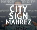 Man City finally capture Riyad Mahrez