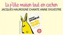 Jacques Haurogné chante Anne Sylvestre - La p'tite maison tout en cochon - Fabulettes pour enfants