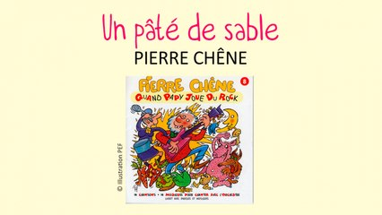 Pierre Chêne - Un pâté de sable - chanson pour enfants