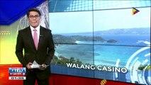 #SentroBalita: Pamahalaan, iginiit na walang itatayong casino sa Boracay