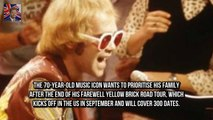 Sir Elton John said at a New York pres Elton John to STOP touring as he vows to prioritise family