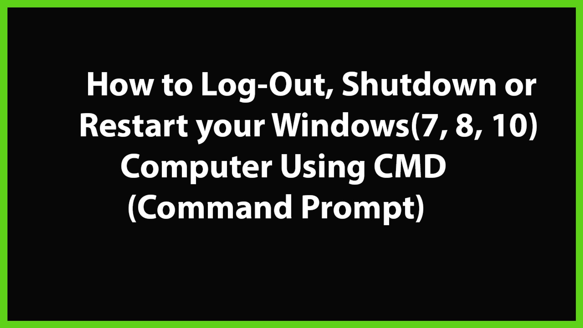 How to Log Out, Shutdown or Restart your Windows(7, 8,10) Computer using  CMD(Command Prompt)