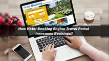 How Hotel Booking Engine travel Portal Increases Bookings