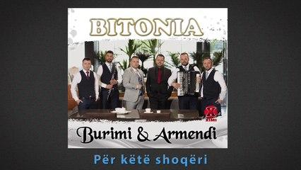 BITONIa - Burimi & Armendi - Per kete shoqeri