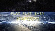 Plat Plat Baby - cantecul pamantului plat (parodie Vanilla)