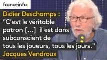 """Didier Deschamps : """"C'est le véritable patron. Evidemment que c'est les joueurs qui jouent, mais il est dans subconscient de tous les joueurs, tous les jours. Il est omniprésent"""", estime Jacques Vendroux"""