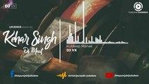 03.Kehar Singh Di Maut (Remix) _ Kuldeep Manak _ DJ VX _ Punjabi Song _ 2018,  punjabi song,new punjabi song,indian punjabi song,punjabi music, new punjabi song 2017, pakistani punjabi song, punjabi song 2017,punjabi singer,new punjabi sad songs,punjabi a