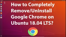 How to Completely Remove/Uninstall Google Chrome in Ubuntu 18.04 LTS?