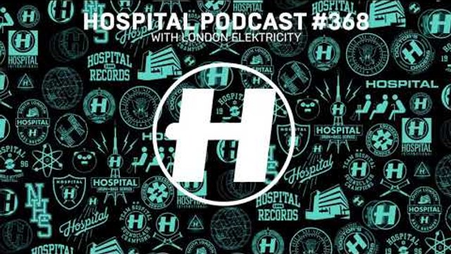 Hospital Records Podcast #368 with London Elektricity