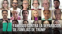 Famosos contra la separación de familias de Trump