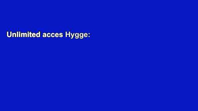 Unlimited acces Hygge:  The Danish Secrets of Happiness: How to be Happy and Healthy in Your Daily