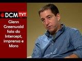 [PROGRAMA #19 DCM NA TVT] Glenn Greenwald fala de mídia, poder e golpe
