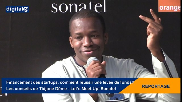 Financement des startups, comment réussir une levée de fonds ? Les conseils de Tidjane Dème (Partech Ventures) - Let's Meet Up! Sonatel