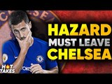 """""""Eden Hazard Is WASTED At Chelsea""""   #HotTakes"""