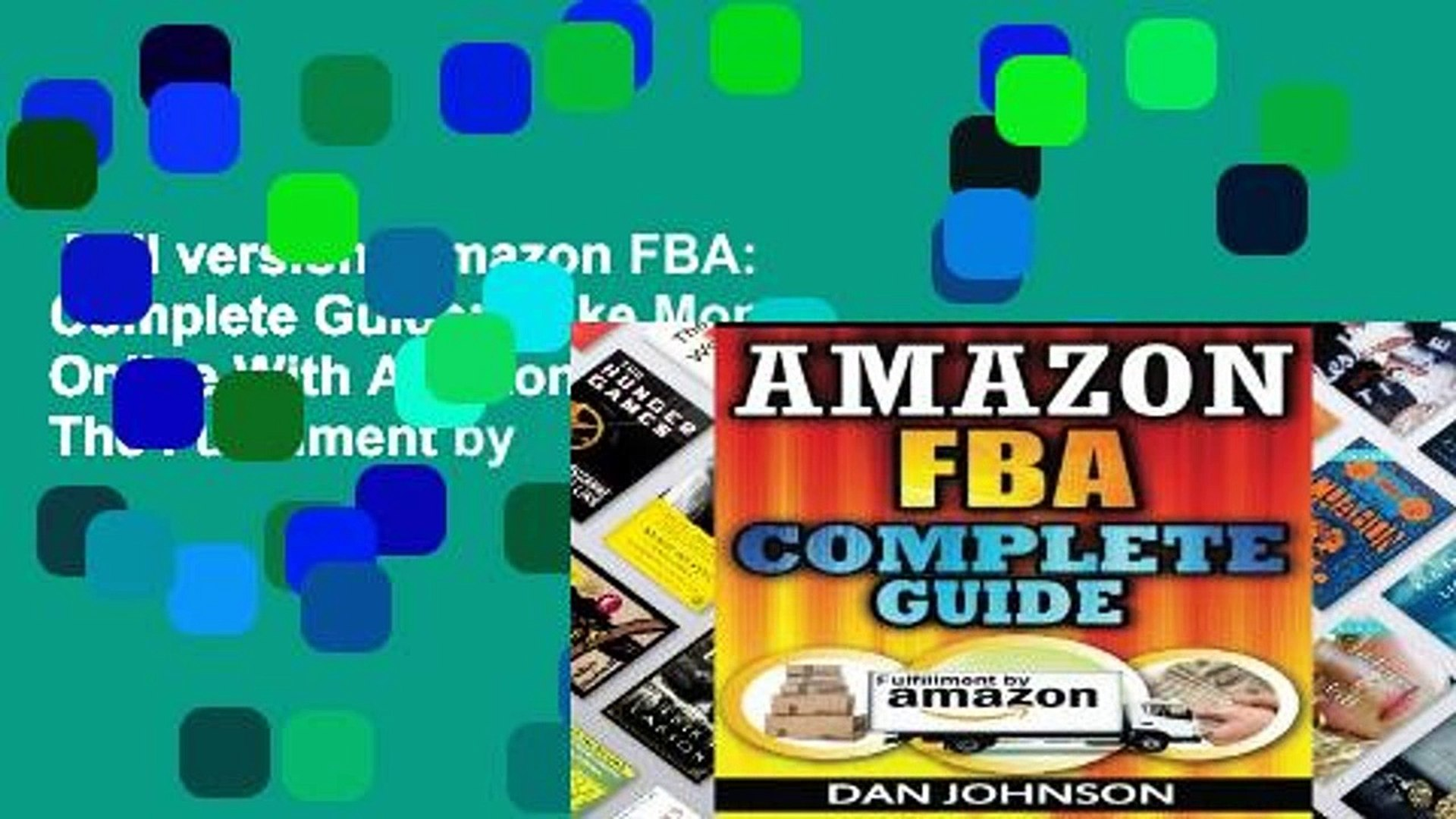 Full version  Amazon FBA: Complete Guide: Make Money Online With Amazon FBA: The Fulfillment by