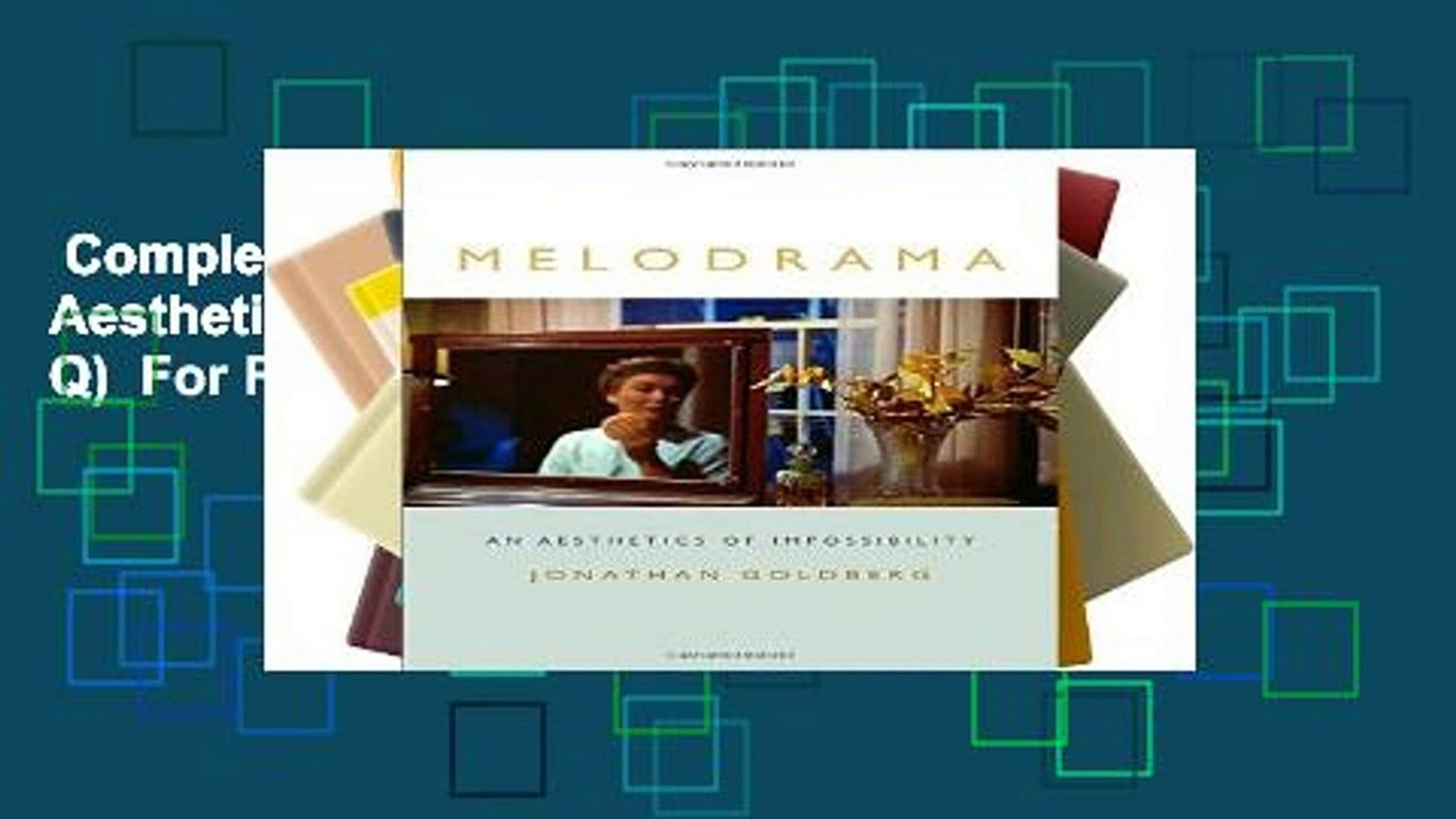 Complete acces  Melodrama: An Aesthetics of Impossibility (Theory Q)  For Full