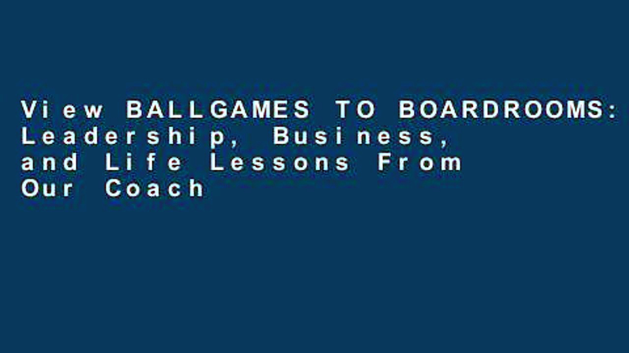 View BALLGAMES TO BOARDROOMS: Leadership, Business, and Life Lessons From Our Coaches We Never