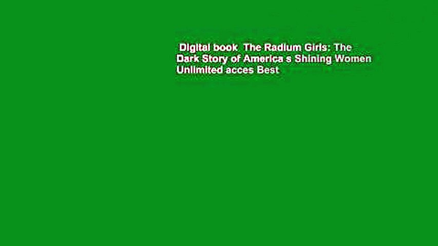 Digital book  The Radium Girls: The Dark Story of America s Shining Women Unlimited acces Best