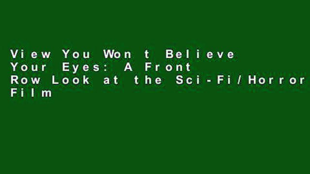View You Won t Believe Your Eyes: A Front Row Look at the Sci-Fi/Horror Films of the 1950s Ebook