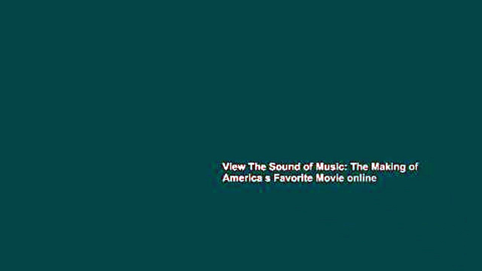 View The Sound of Music: The Making of America s Favorite Movie online