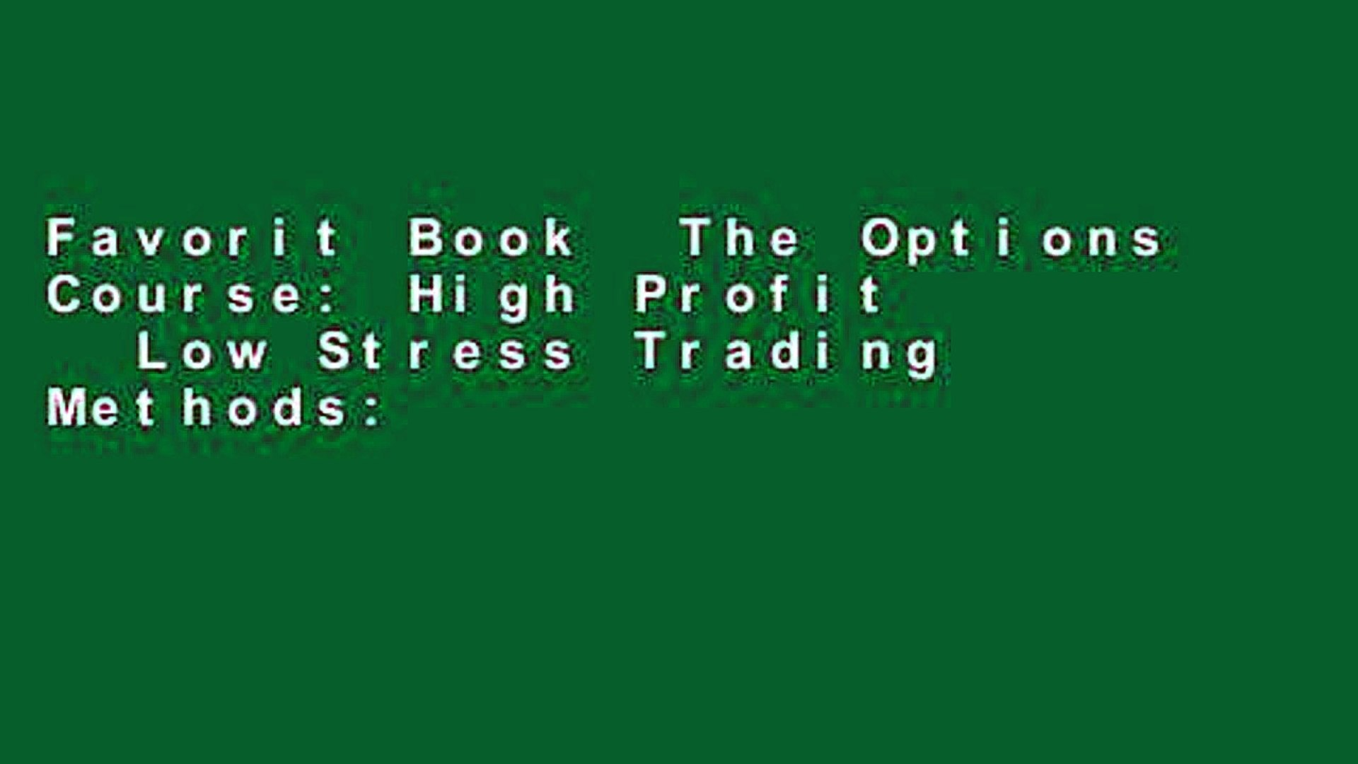 Favorit Book  The Options Course: High Profit   Low Stress Trading Methods: High Profit and Low