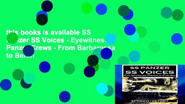 this books is available SS Panzer SS Voices - Eyewitness Panzer Crews - From Barbarossa to Berlin