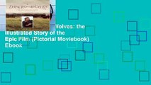Trial Dances with Wolves: the Illustrated Story of the Epic Film (Pictorial Moviebook) Ebook