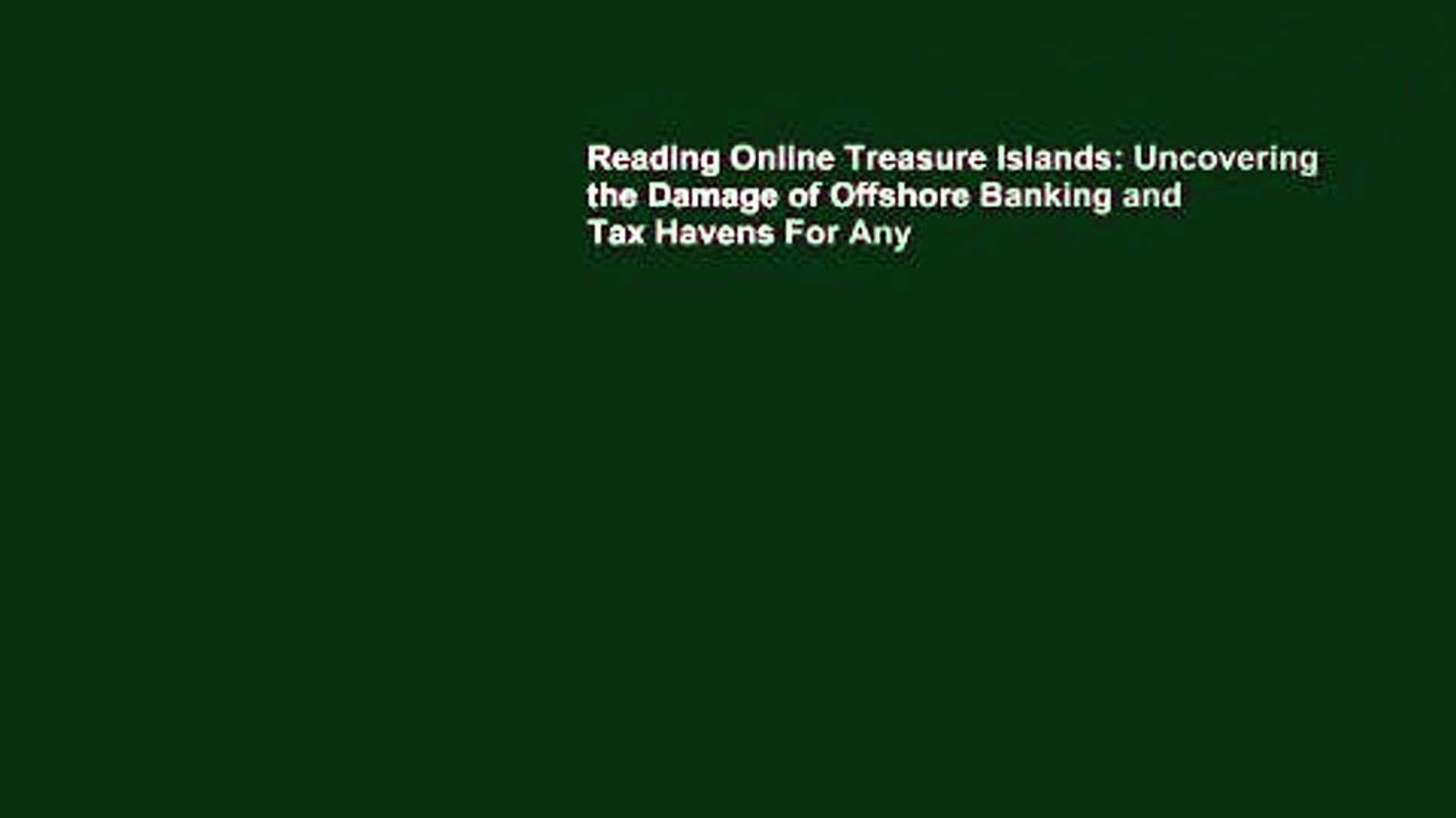 Reading Online Treasure Islands: Uncovering the Damage of Offshore Banking and Tax Havens For Any